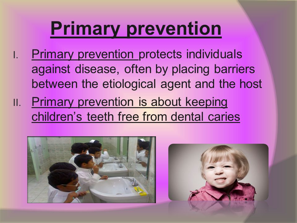 Primary prevention Primary prevention protects individuals against disease, often by placing barriers between the etiological agent and the host.