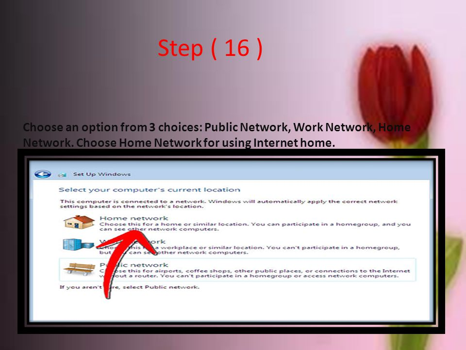 Step ( 16 ) Choose an option from 3 choices: Public Network, Work Network, Home Network.