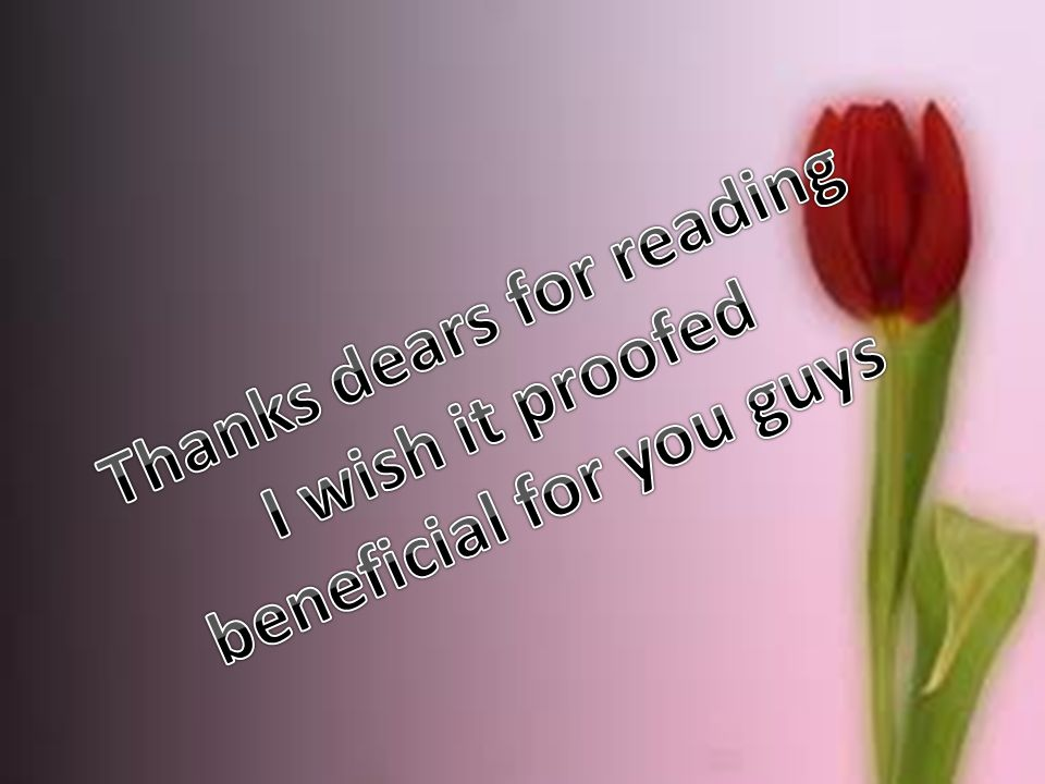 Thanks dears for reading I wish it proofed beneficial for you guys
