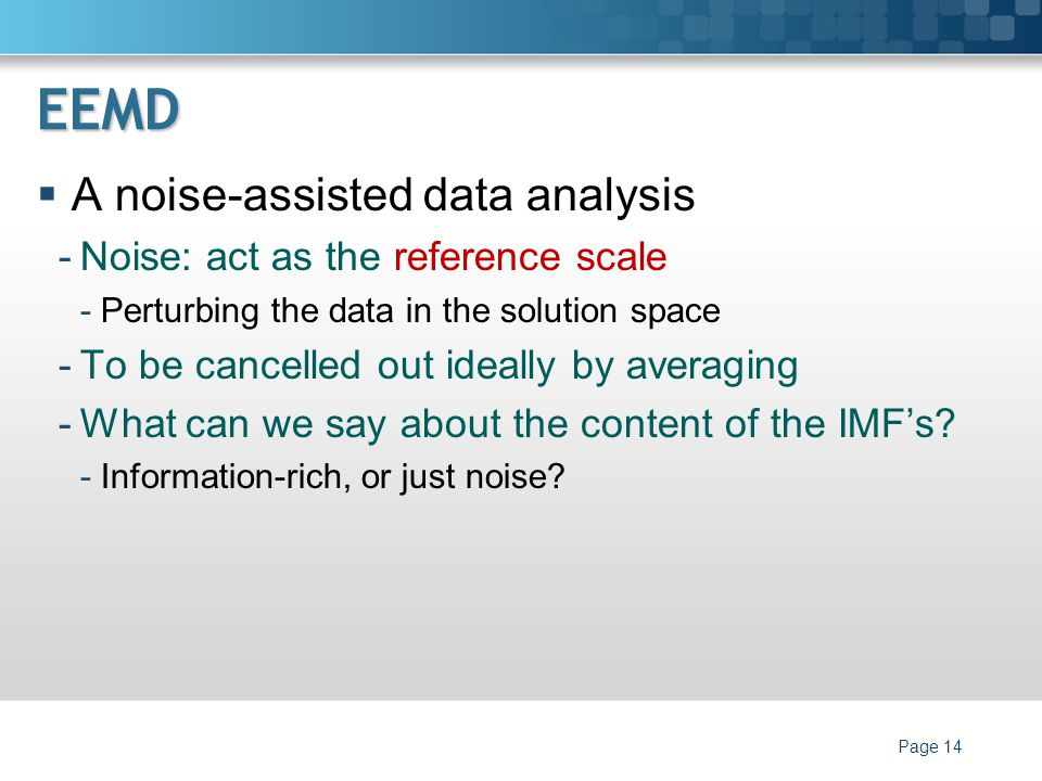 EEMD A noise-assisted data analysis Noise: act as the reference scale