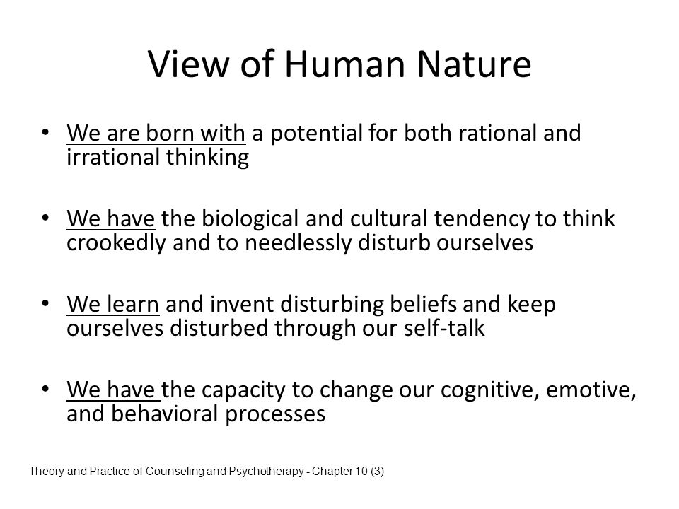 View of Human Nature We are born with a potential for both rational and irrational thinking.