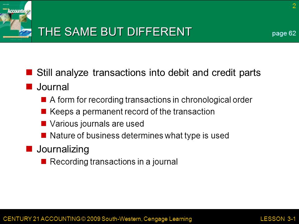 THE SAME BUT DIFFERENT page 62. Still analyze transactions into debit and credit parts. Journal.