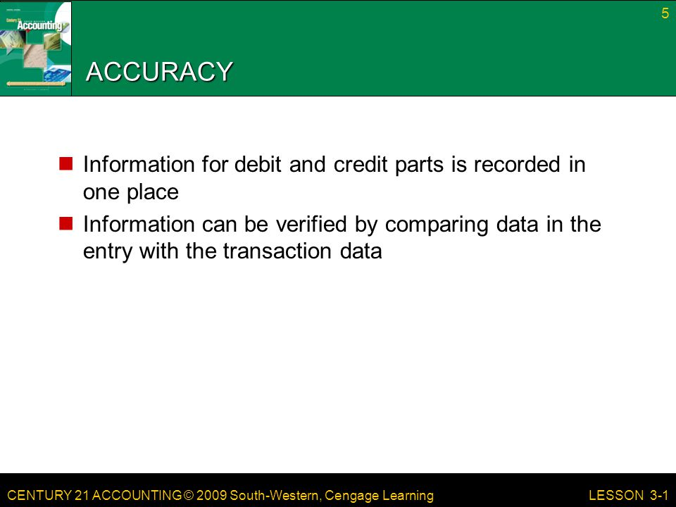 ACCURACY Information for debit and credit parts is recorded in one place.