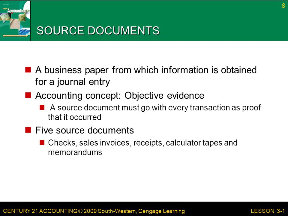 SOURCE DOCUMENTS A business paper from which information is obtained for a journal entry. Accounting concept: Objective evidence.