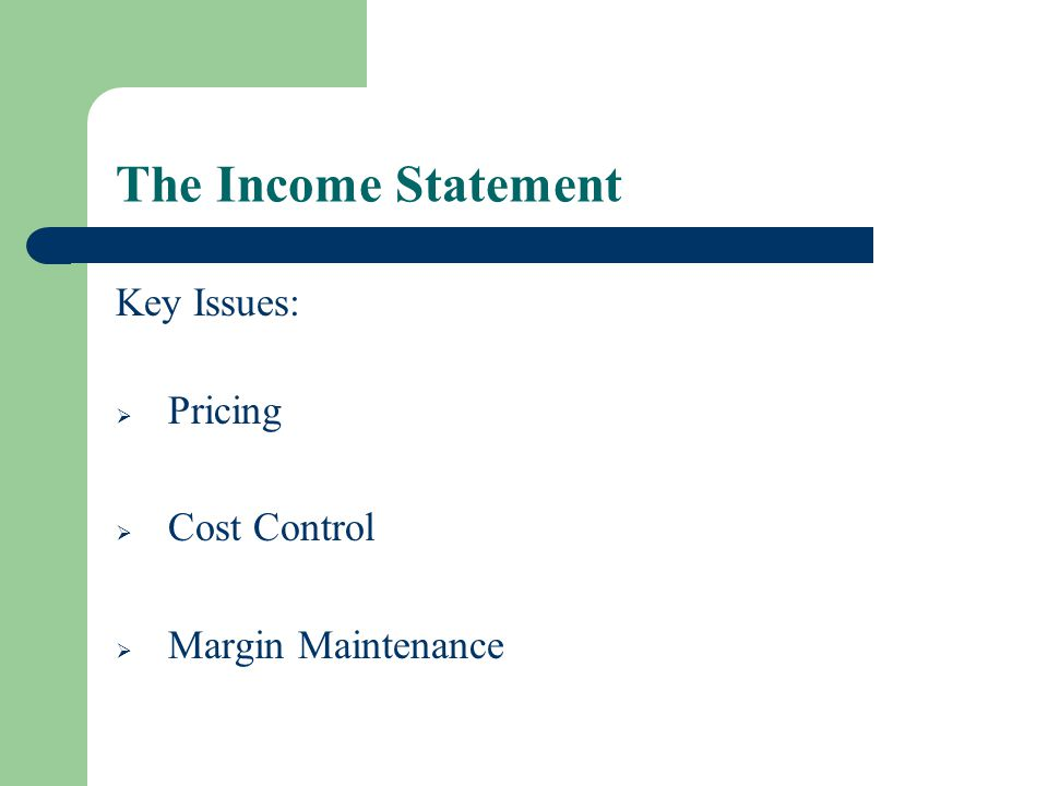 The Income Statement Key Issues: Pricing Cost Control