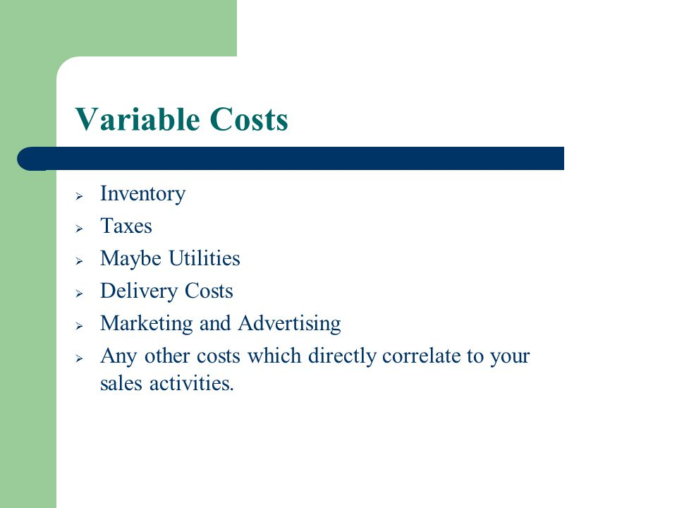 Variable Costs Inventory Taxes Maybe Utilities Delivery Costs