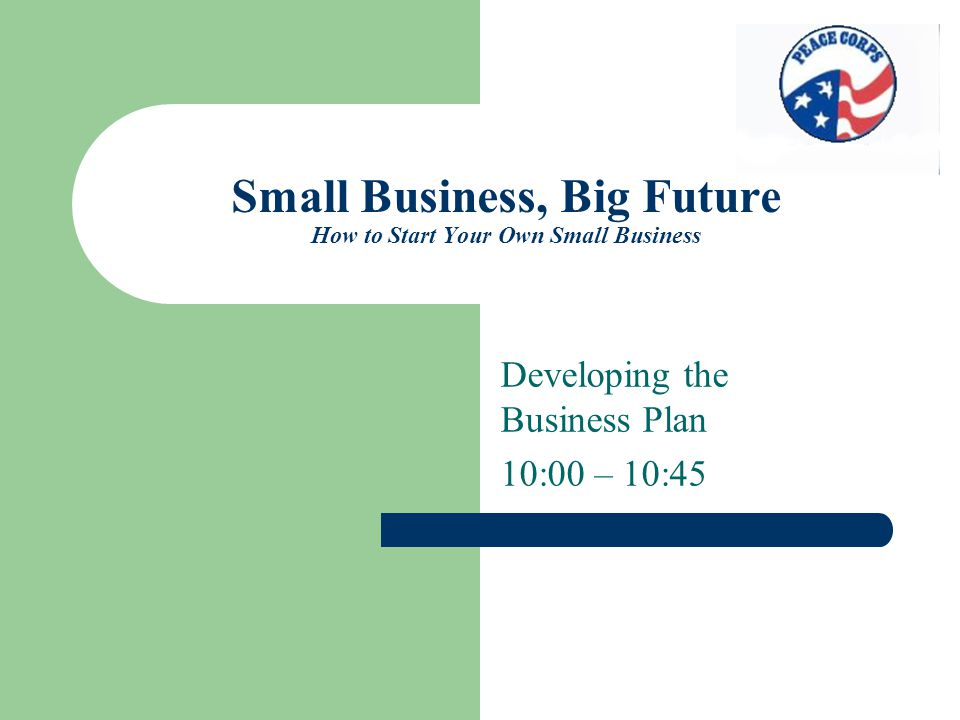 Small Business, Big Future How to Start Your Own Small Business