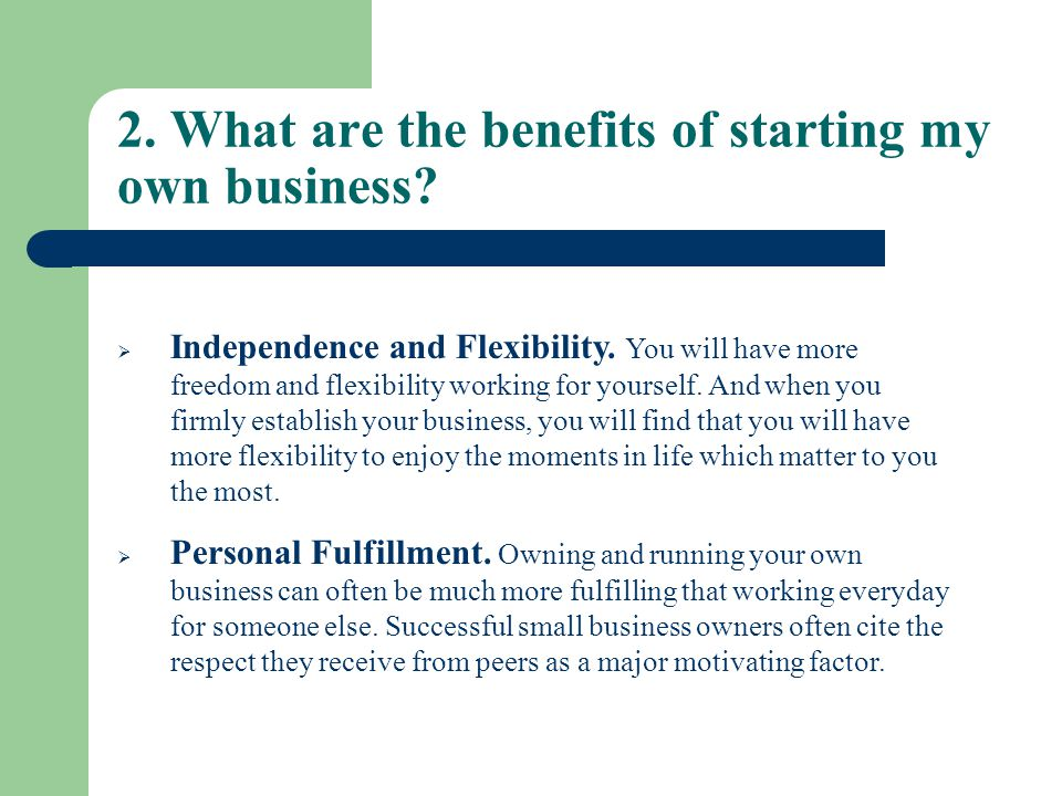 2. What are the benefits of starting my own business