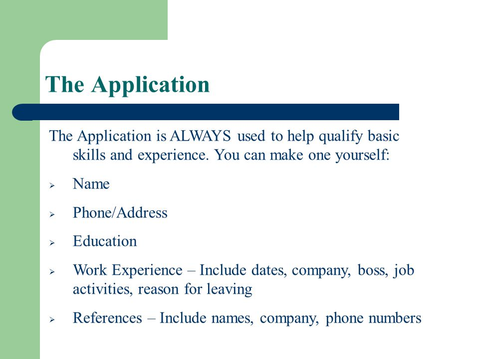 The Application The Application is ALWAYS used to help qualify basic skills and experience. You can make one yourself: