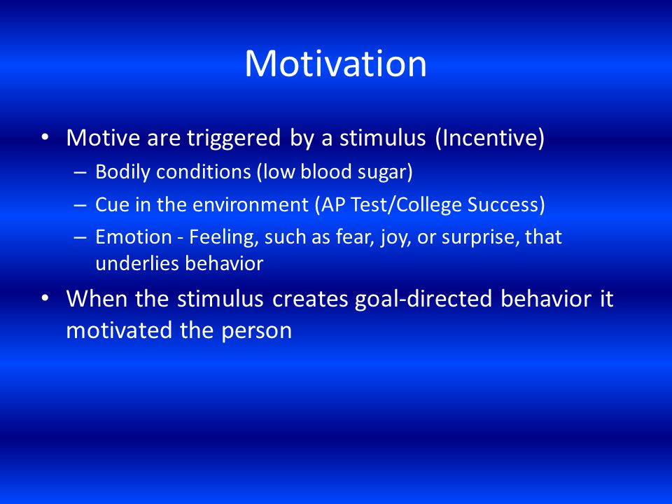 Motivation Motive are triggered by a stimulus (Incentive)