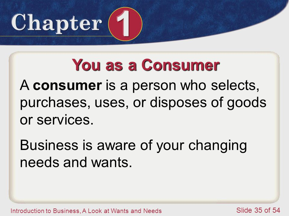 You as a Consumer A consumer is a person who selects, purchases, uses, or disposes of goods or services.