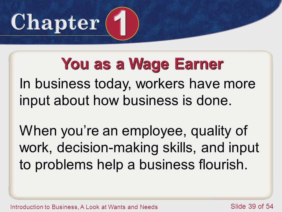 You as a Wage Earner In business today, workers have more input about how business is done.