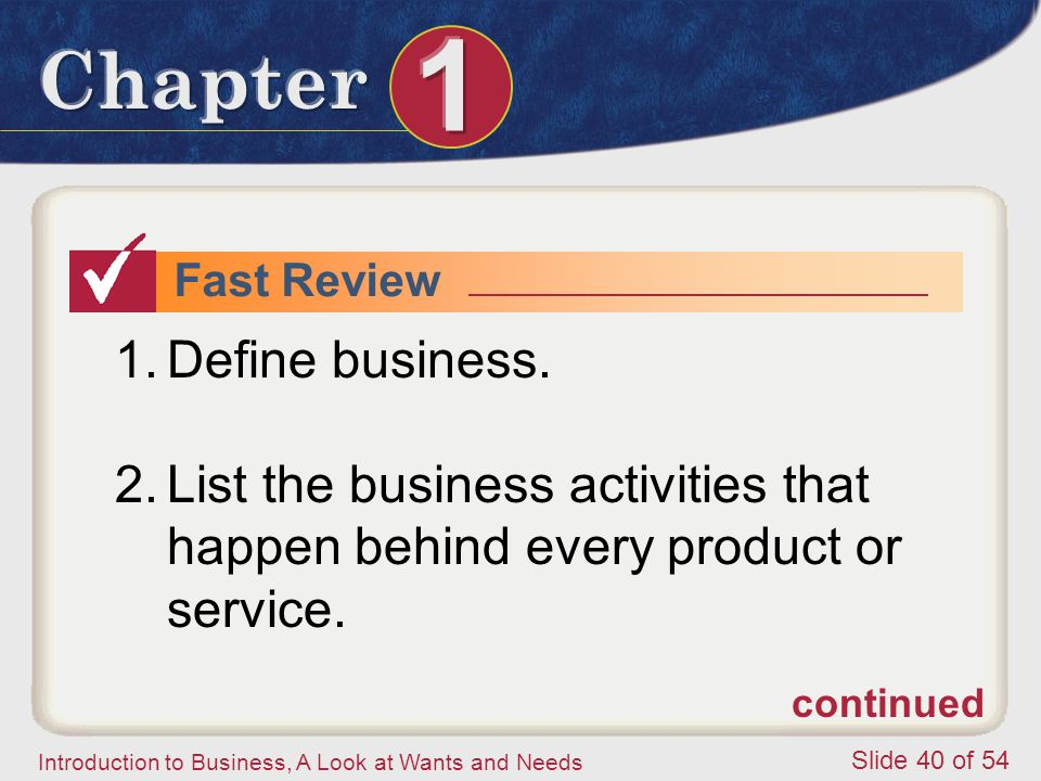Fast Review Define business. List the business activities that happen behind every product or service.