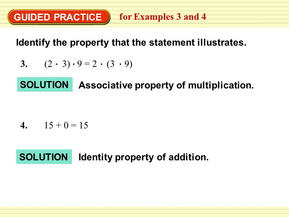 EXAMPLE 3 Identify properties of real numbers