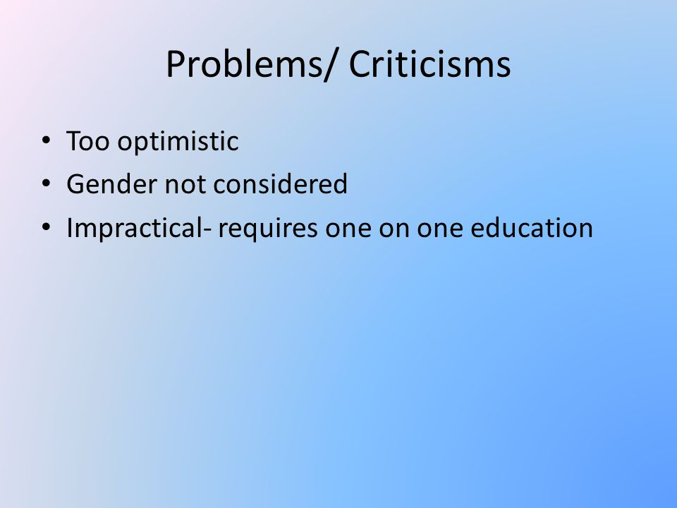 Problems/ Criticisms Too optimistic Gender not considered