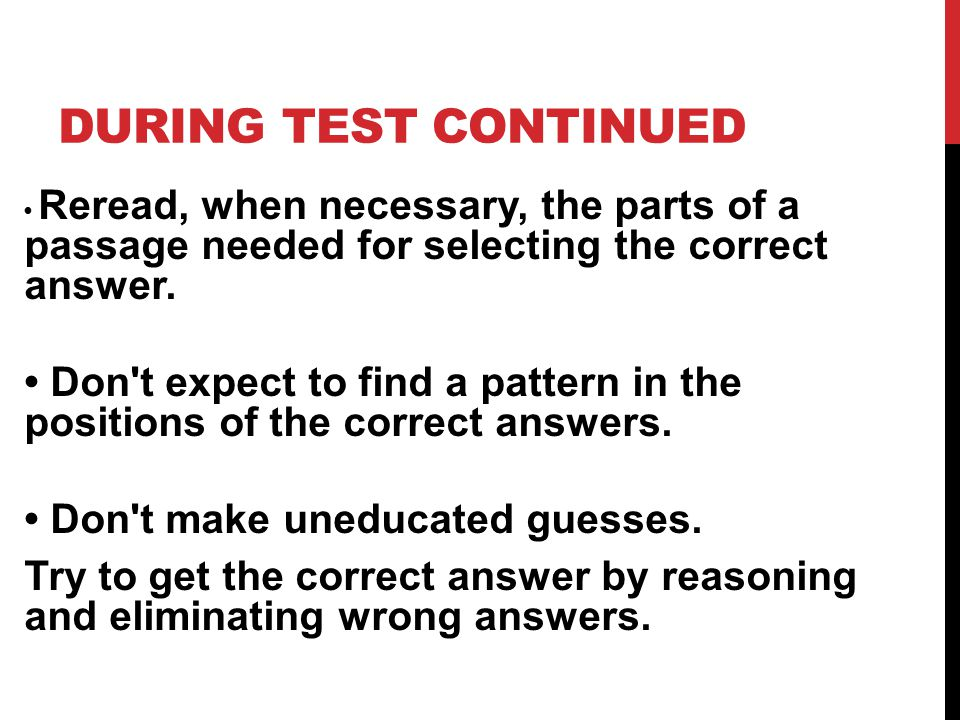 During test Continued • Reread, when necessary, the parts of a passage needed for selecting the correct answer.
