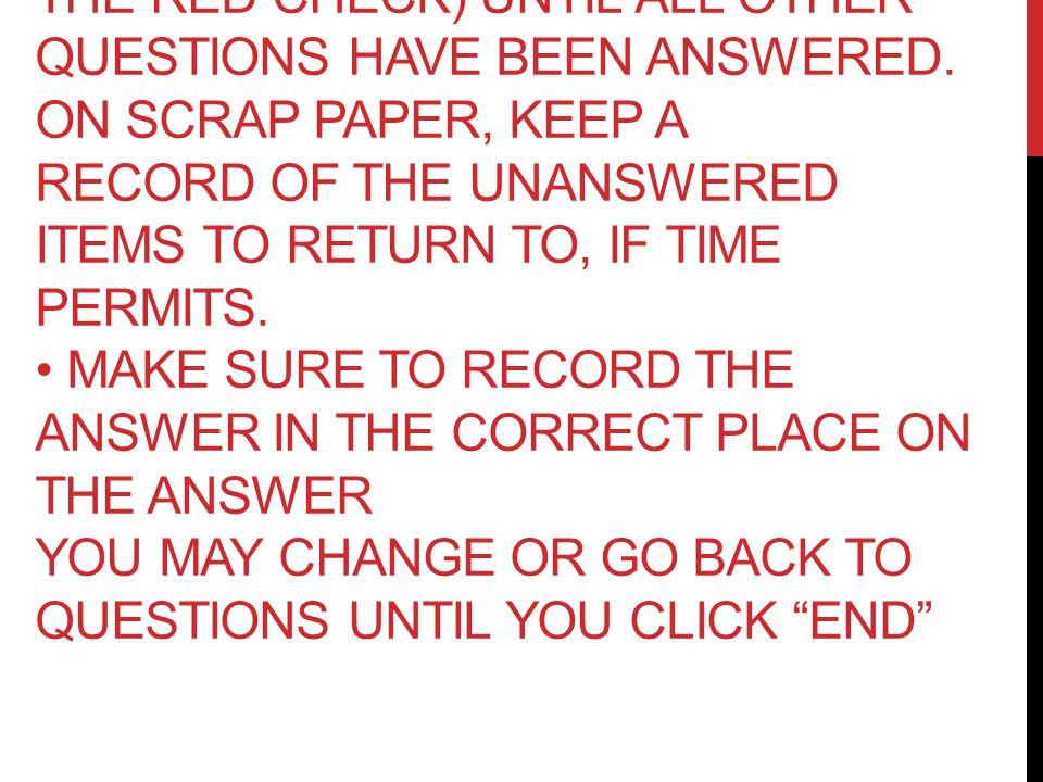 Skip difficult questions (click the red check) until all other questions have been answered.
