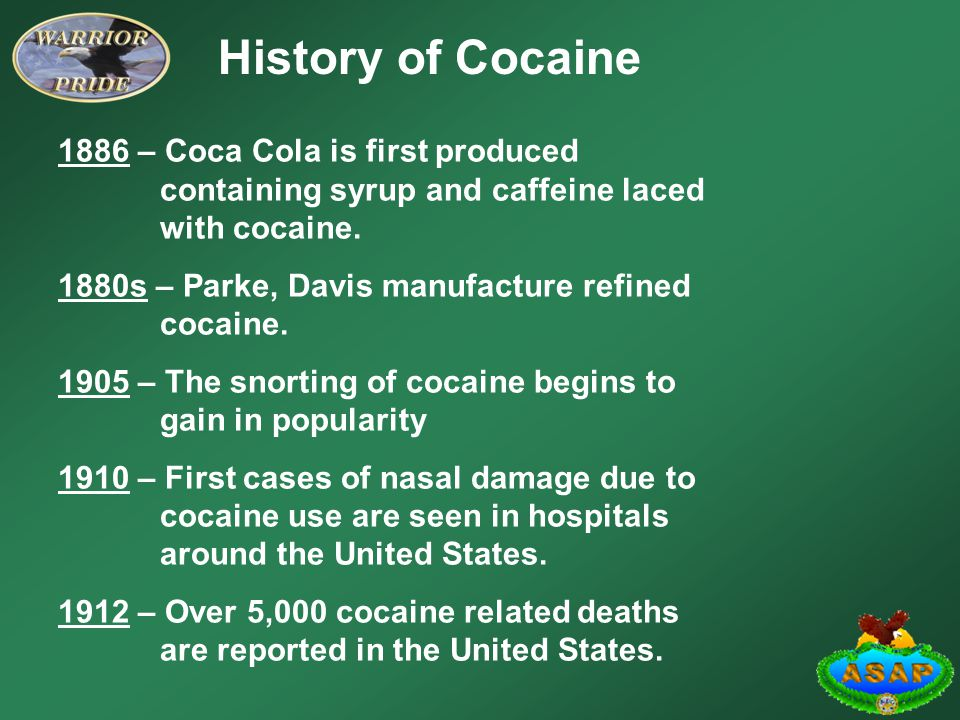 History of Cocaine 1886 – Coca Cola is first produced containing syrup and caffeine laced with cocaine.
