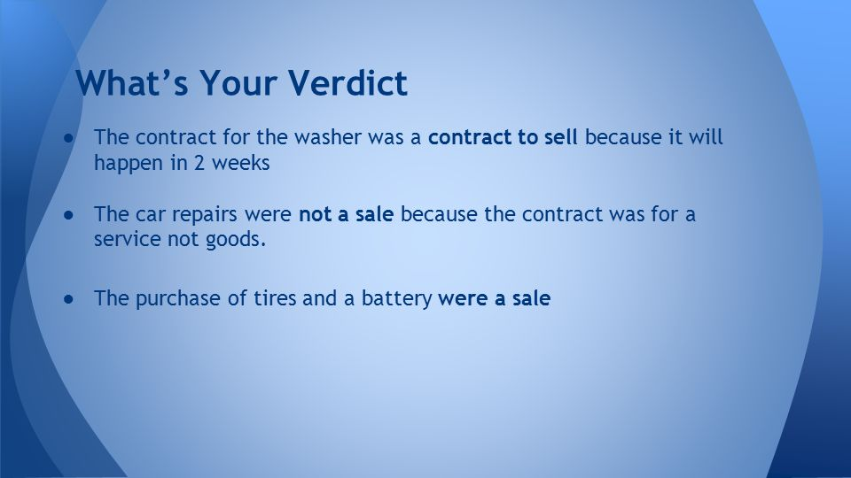 What's Your Verdict The contract for the washer was a contract to sell because it will happen in 2 weeks.