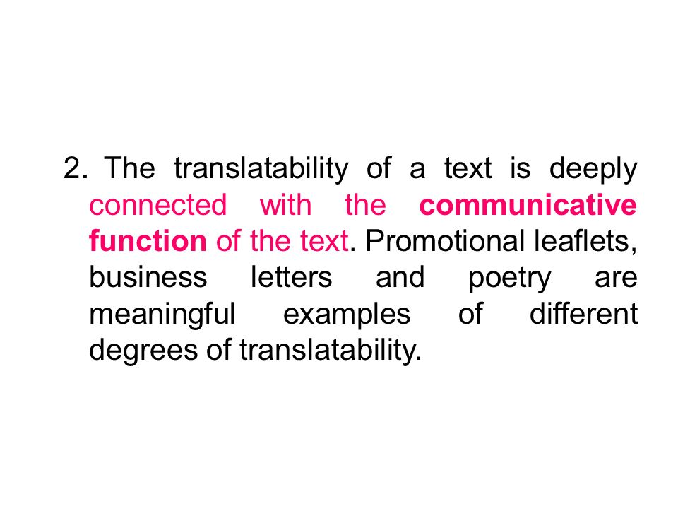 2. The translatability of a text is deeply connected with the communicative function of the text.