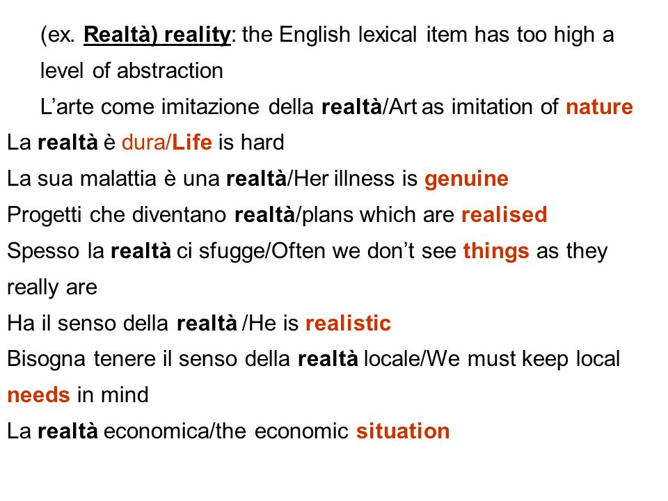 (ex. Realtà) reality: the English lexical item has too high a level of abstraction