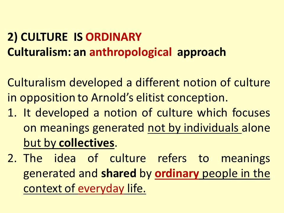 2) CULTURE IS ORDINARY Culturalism: an anthropological approach.