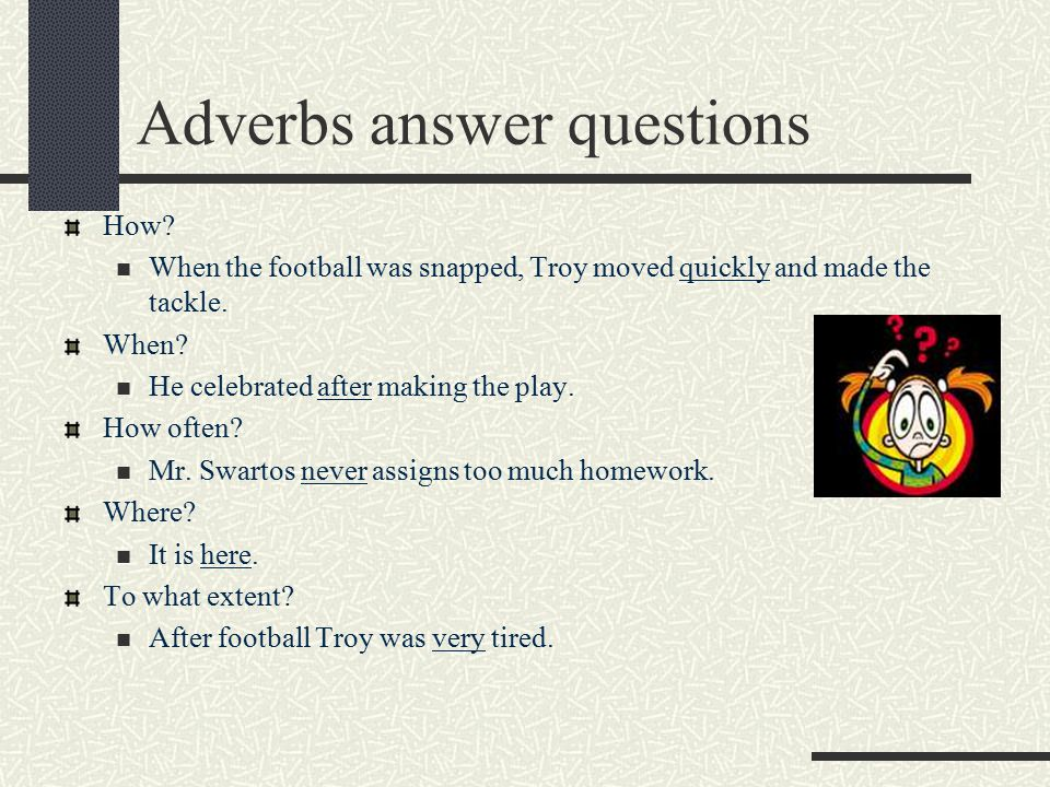 Adverbs answer questions