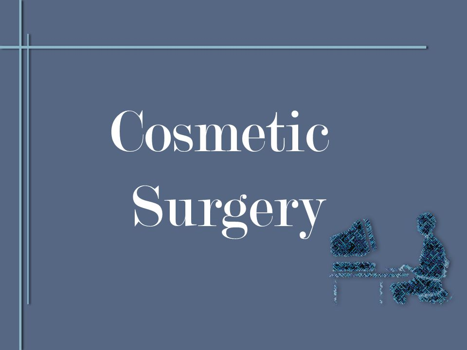 Cosmetic Surgery  - ppt download