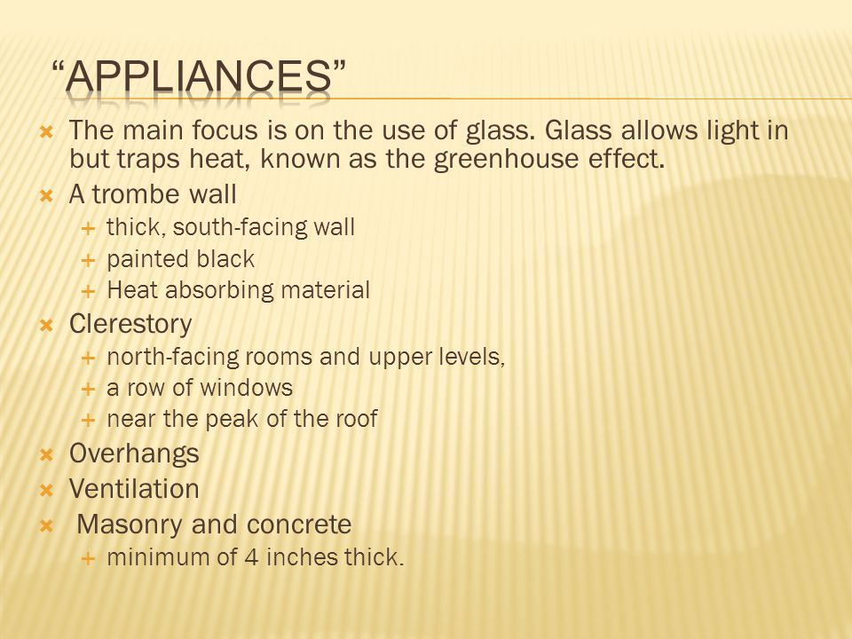 appliances The main focus is on the use of glass. Glass allows light in but traps heat, known as the greenhouse effect.
