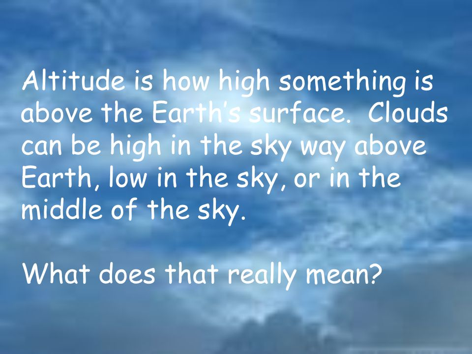 Altitude is how high something is above the Earth's surface