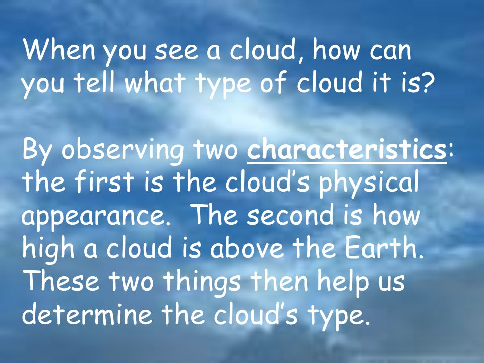 When you see a cloud, how can you tell what type of cloud it is