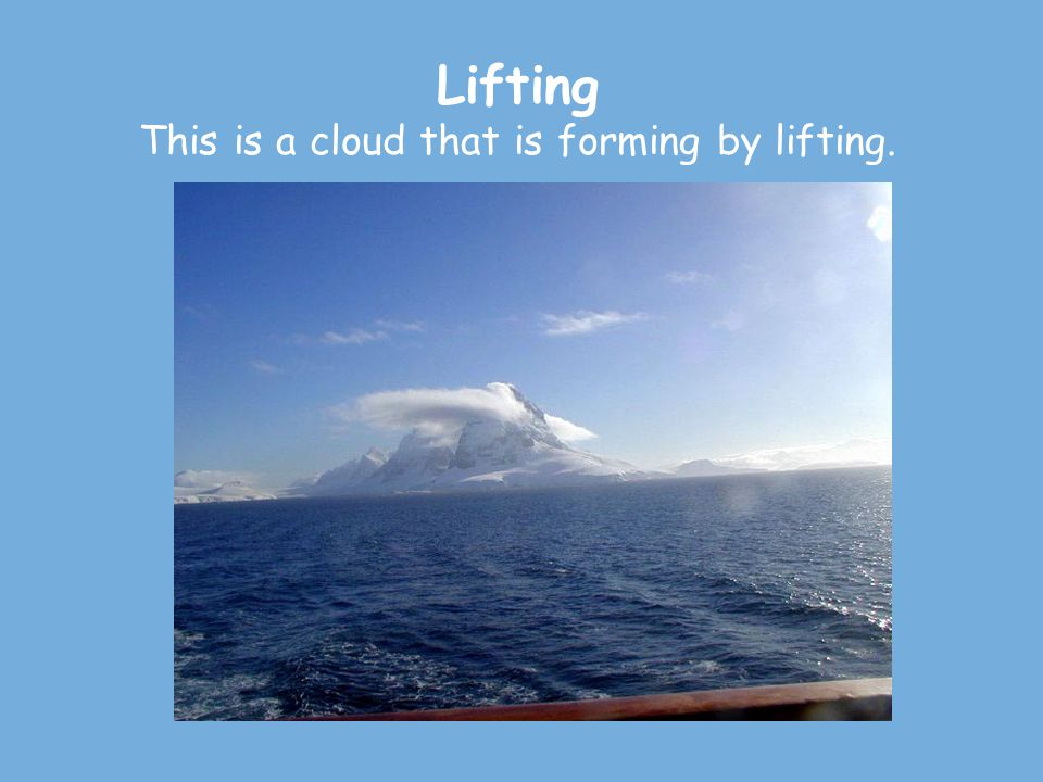 Lifting This is a cloud that is forming by lifting.