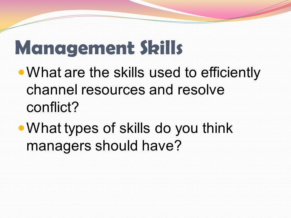 Management Skills What are the skills used to efficiently channel resources and resolve conflict