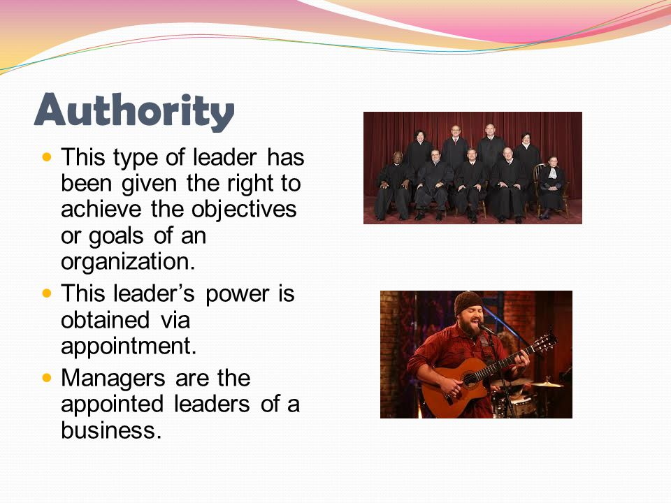 Authority This type of leader has been given the right to achieve the objectives or goals of an organization.