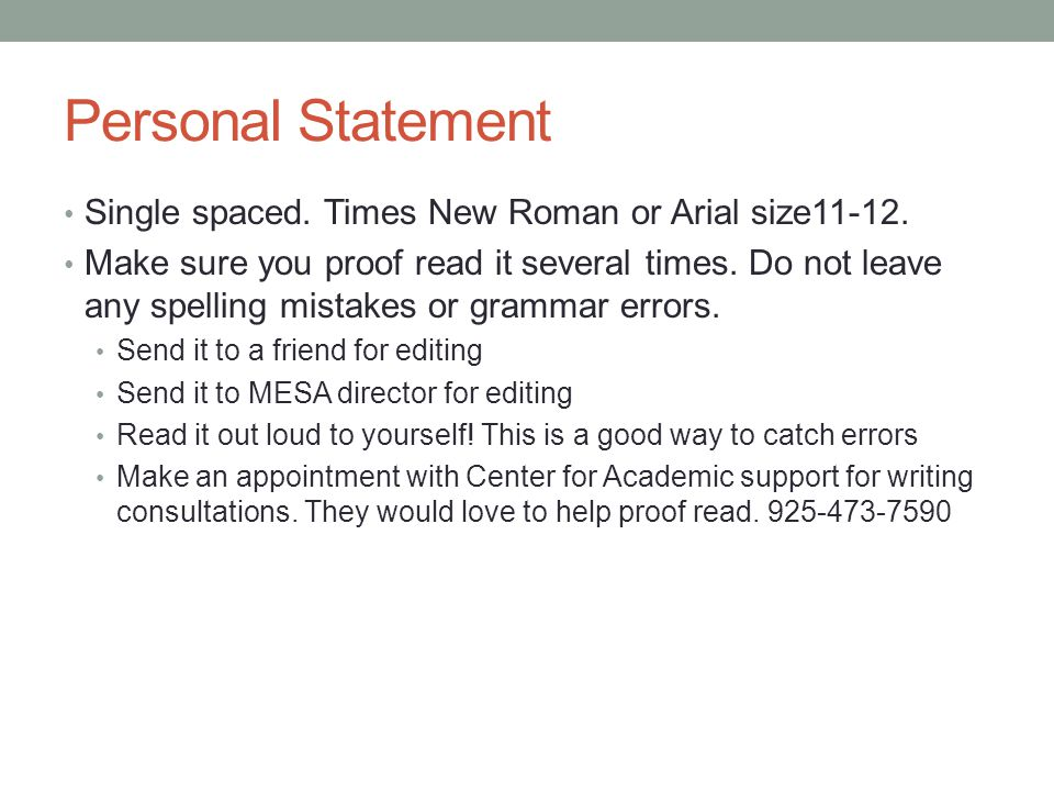 Personal Statement Single spaced. Times New Roman or Arial size11-12.