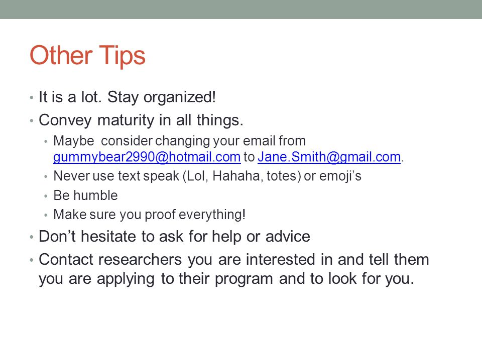 Other Tips It is a lot. Stay organized! Convey maturity in all things.
