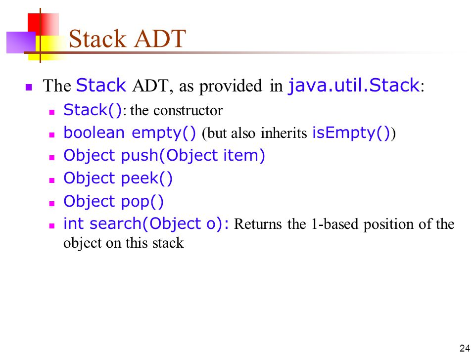Stack ADT The Stack ADT, as provided in java.util.Stack: