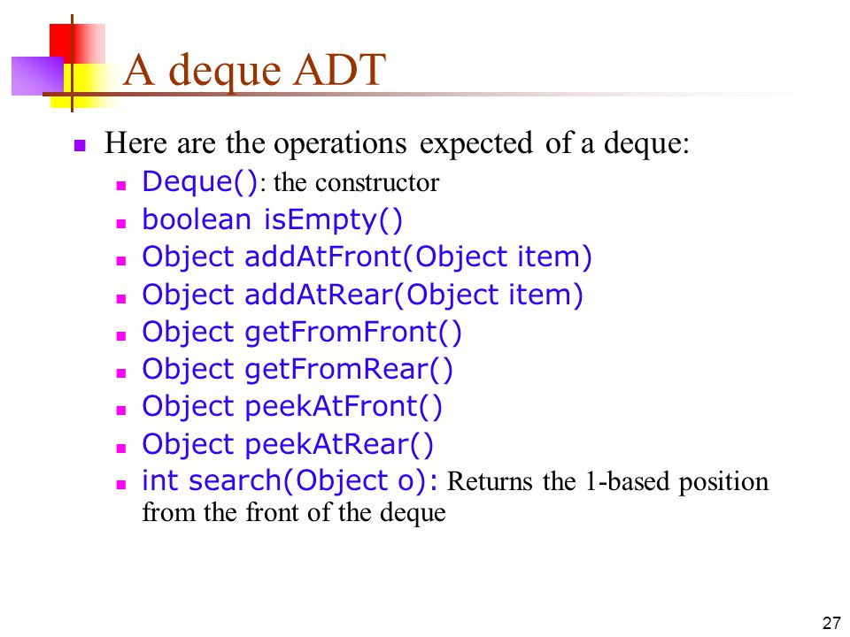 A deque ADT Here are the operations expected of a deque: