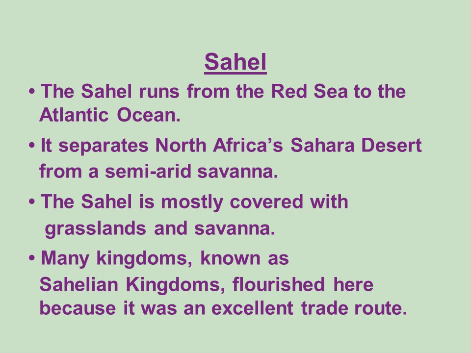 Sahel • The Sahel runs from the Red Sea to the Atlantic Ocean.