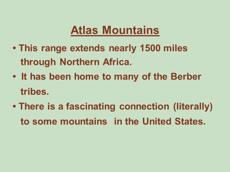 Atlas Mountains • This range extends nearly 1500 miles