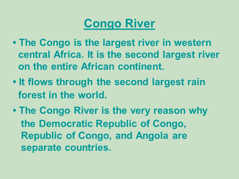 Congo River • The Congo is the largest river in western