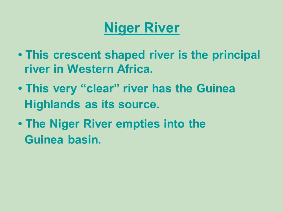 Niger River • This crescent shaped river is the principal