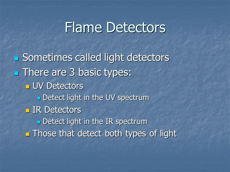 Flame Detectors Sometimes called light detectors