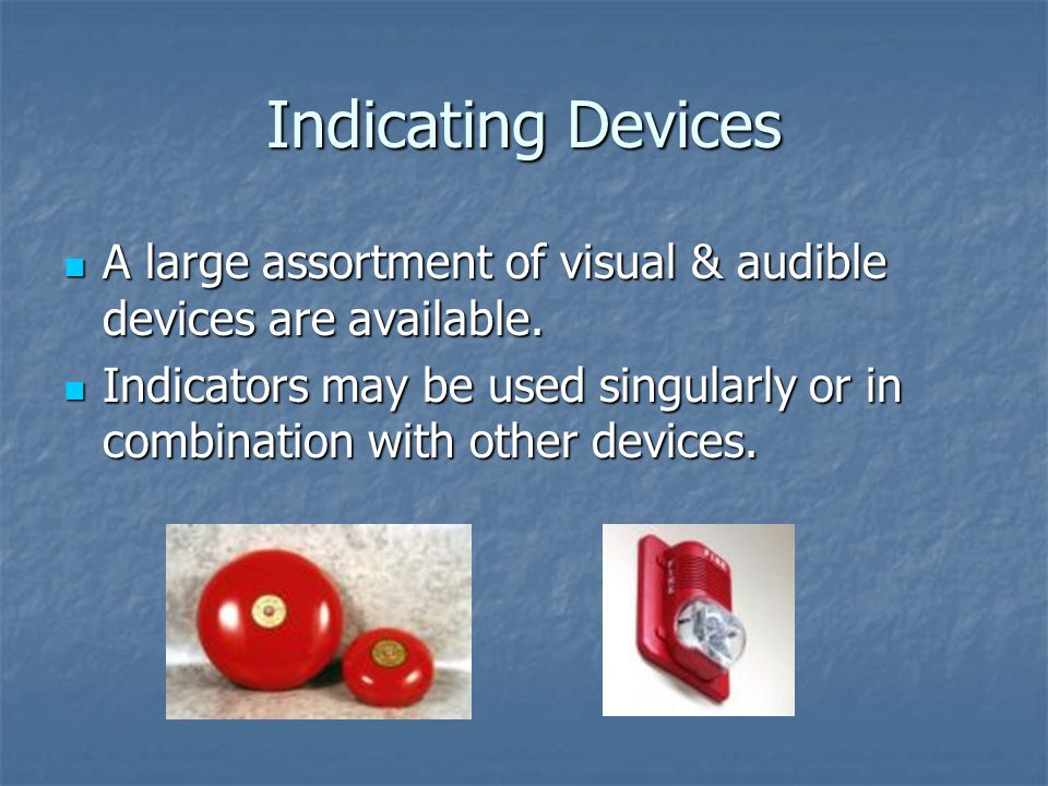 Indicating Devices A large assortment of visual & audible devices are available.