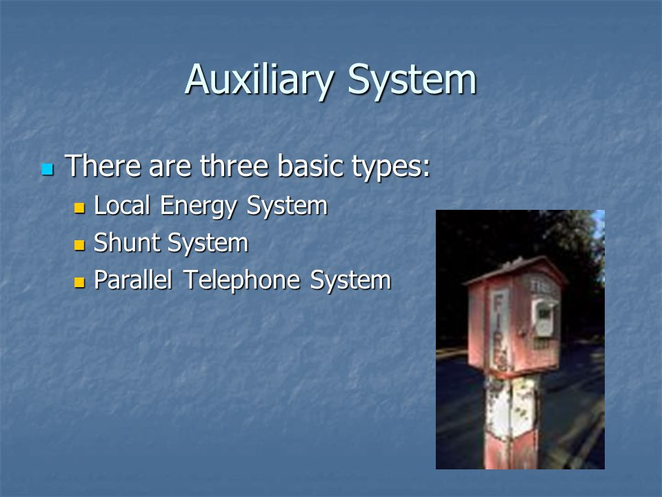 Auxiliary System There are three basic types: Local Energy System