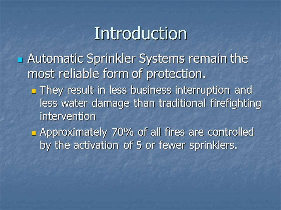 Introduction Automatic Sprinkler Systems remain the most reliable form of protection.
