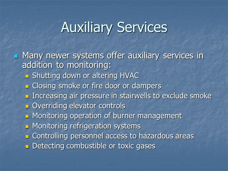 Auxiliary Services Many newer systems offer auxiliary services in addition to monitoring: Shutting down or altering HVAC.