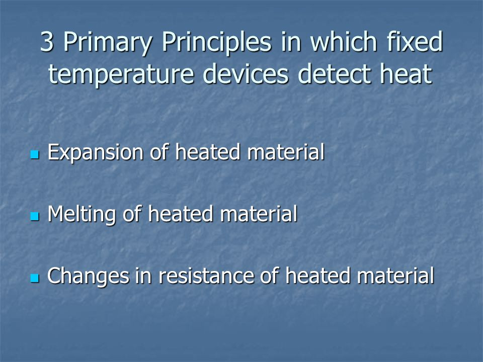3 Primary Principles in which fixed temperature devices detect heat