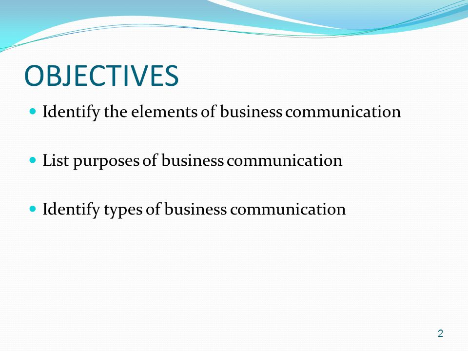 OBJECTIVES Identify the elements of business communication