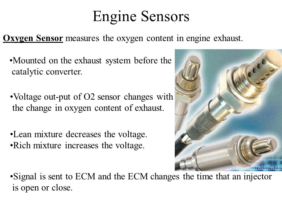 Engine Sensors Oxygen Sensor measures the oxygen content in engine exhaust. Mounted on the exhaust system before the.